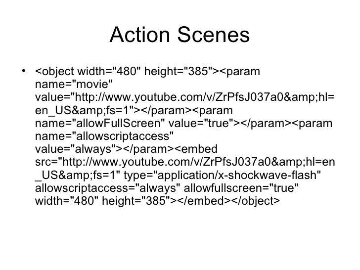 Action Scenes <ul><li><object width=&quot;480&quot; height=&quot;385&quot;><param name=&quot;movie&quot; value=&quot;http:...