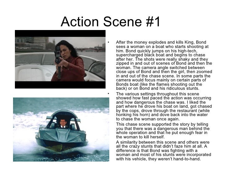 Action Scene #1  <ul><li>After the money explodes and kills King, Bond sees a woman on a boat who starts shooting at him. ...