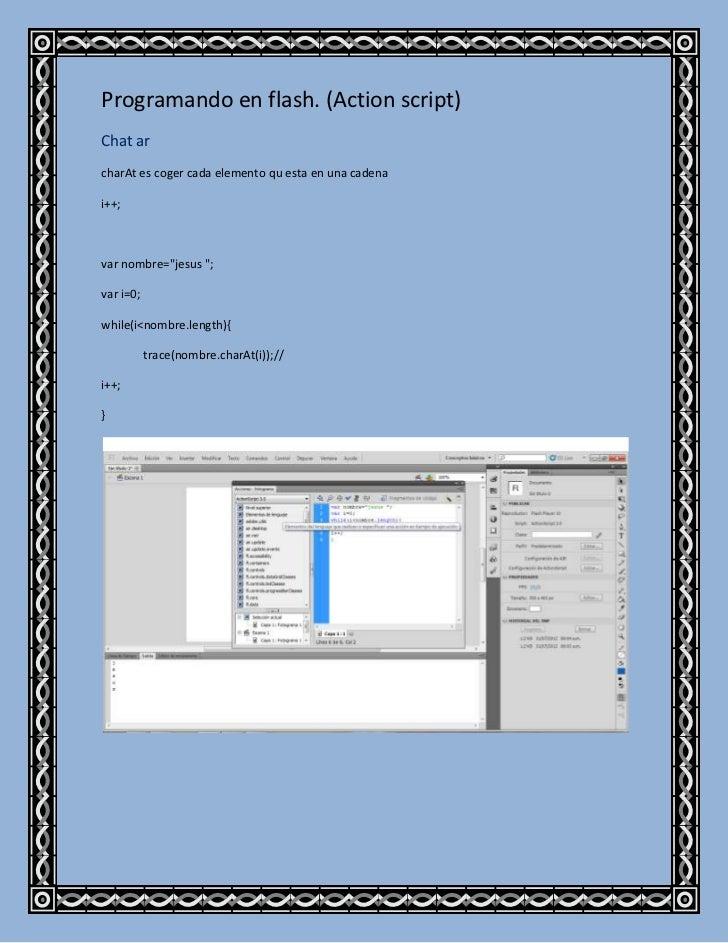 """Programando en flash. (Action script)Chat archarAt es coger cada elemento qu esta en una cadenai++;var nombre=""""jesus """";var..."""