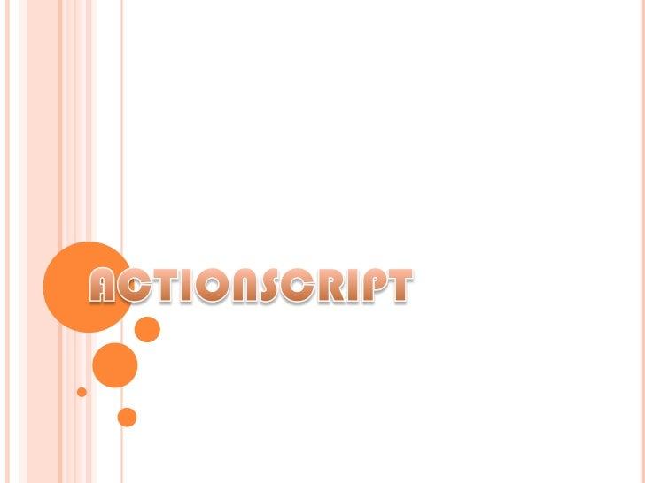    Adobe     ActionScript     es   el   lenguaje    de    programación de la Plataforma Adobe Flash.    Originalmente des...