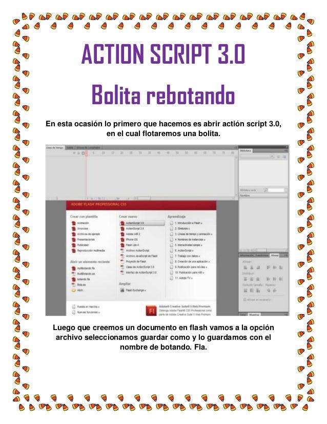 ACTION SCRIPT 3.0Bolita rebotandoEn esta ocasión lo primero que hacemos es abrir actión script 3.0,en el cual flotaremos u...