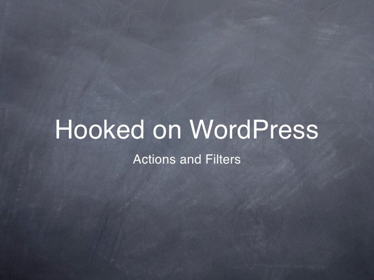 Hooked on WordPress     Actions and Filters