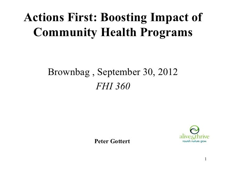 Actions First: Boosting Impact of Community Health Programs    Brownbag , September 30, 2012              FHI 360         ...