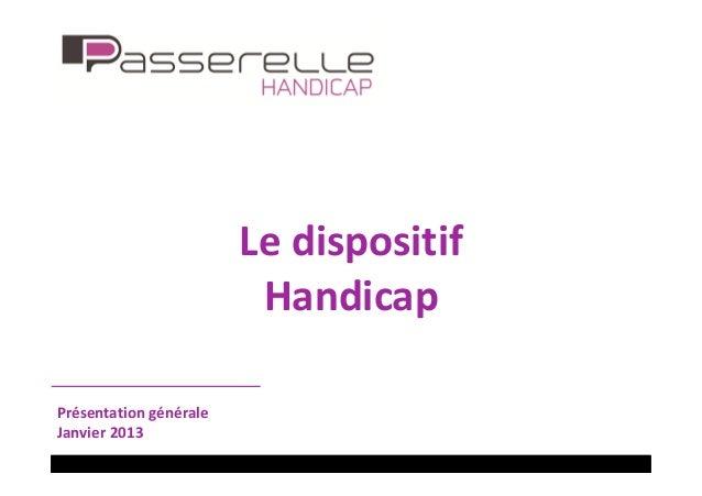 Le dispositif                         HandicapPrésentation généraleJanvier 2013