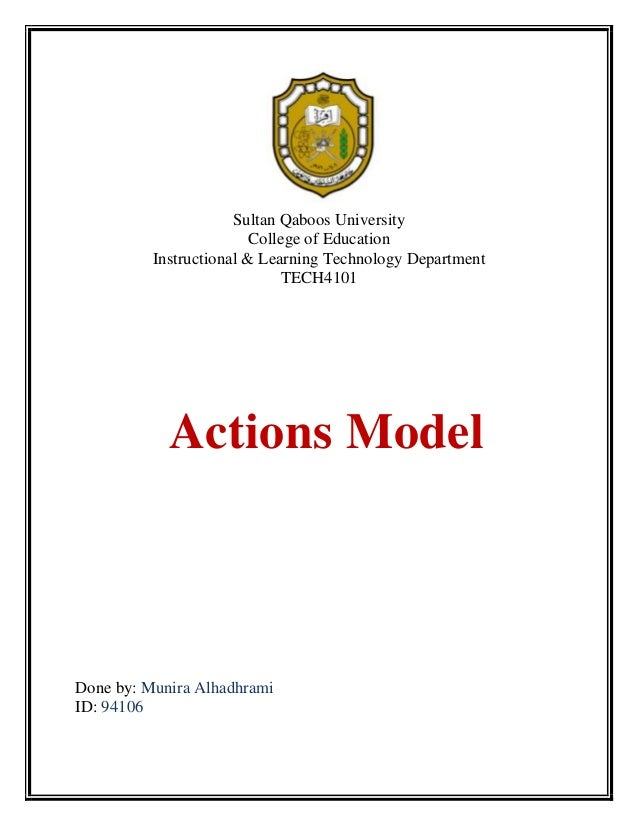 Sultan Qaboos University College of Education Instructional & Learning Technology Department TECH4101  Actions Model  Done...