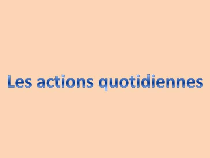Les actionsquotidiennes<br />