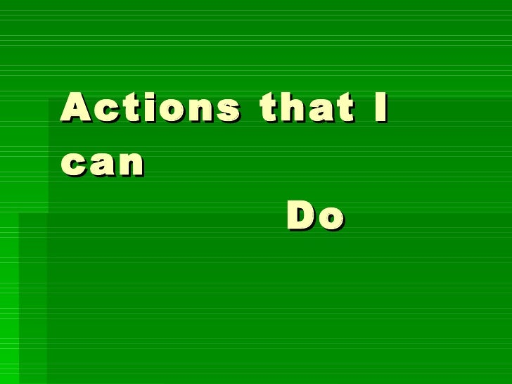 Actions that I can    Do