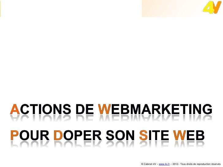 Webmarketing : doper son site web                                    © Cabinet 4V – www.4v.fr – 2012– Tous droits de repro...