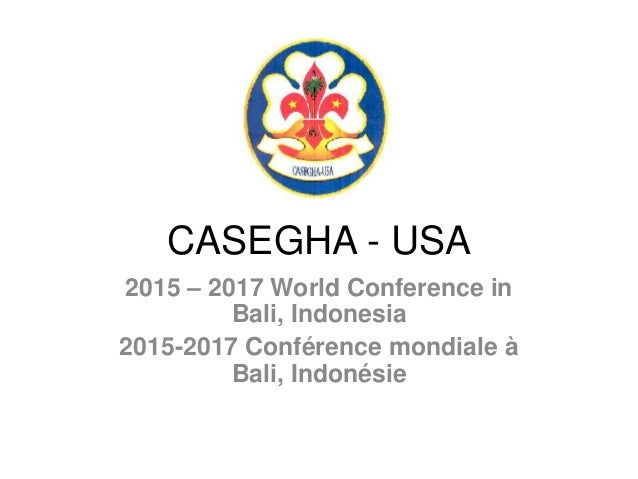 CASEGHA - USA 2015 – 2017 World Conference in Bali, Indonesia 2015-2017 Conférence mondiale à Bali, Indonésie