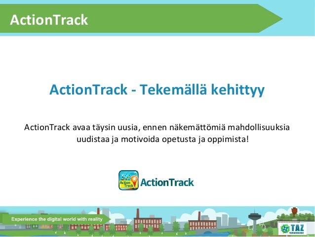 ActionTrack  ActionTrack - Tekemällä kehittyy ActionTrack avaa täysin uusia, ennen näkemättömiä mahdollisuuksia uudistaa j...