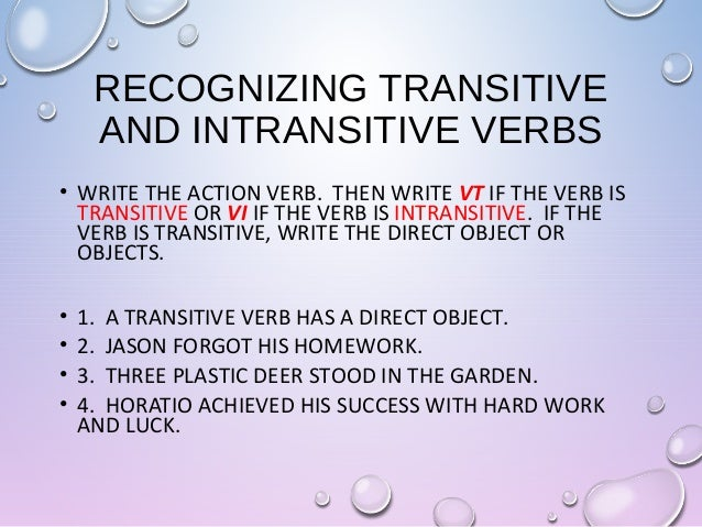 transitive and intransitive verbs English verbs are split into two major categories depending on how they function  in a sentence: transitive and intransitive transitive verbs take one or more.