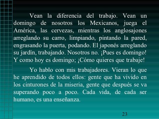 Vean la diferencia del trabajo. Vean undomingo de nosotros los Mexicanos, juega elAmérica, las cervezas, mientras los angl...