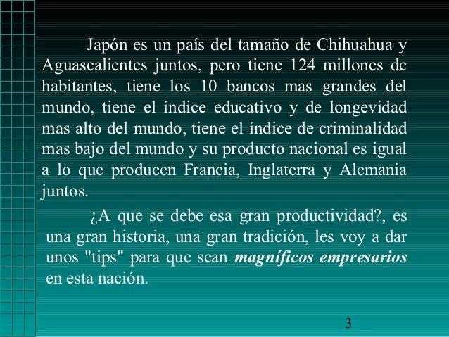 Japón es un país del tamaño de Chihuahua yAguascalientes juntos, pero tiene 124 millones dehabitantes, tiene los 10 bancos...