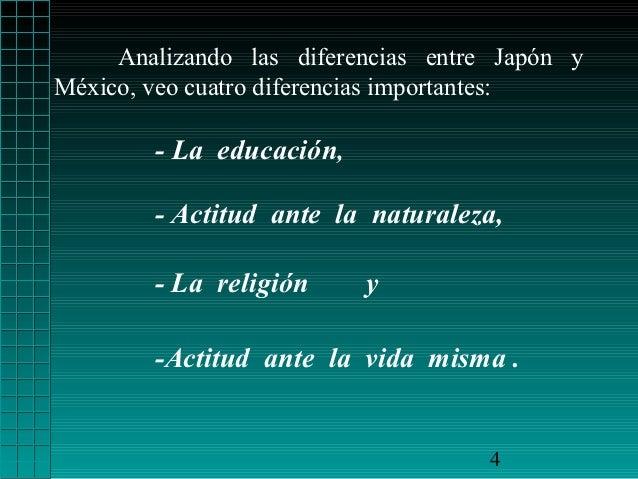 Analizando las diferencias entre Japón yMéxico, veo cuatro diferencias importantes:        - La educación,        - Actitu...