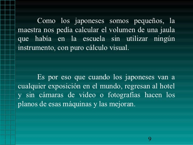 Como los japoneses somos pequeños, lamaestra nos pedía calcular el volumen de una jaulaque había en la escuela sin utiliza...