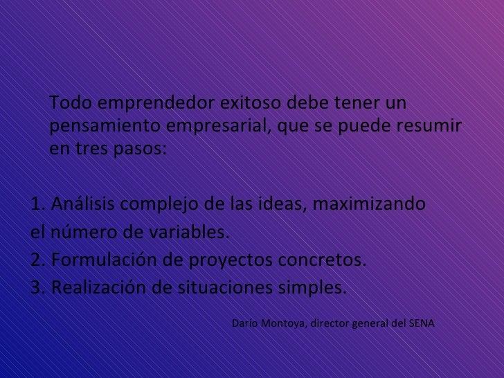 <ul><li>Todo emprendedor exitoso debe tener un pensamiento empresarial, que se puede resumir en  tres pasos: </li></ul><ul...