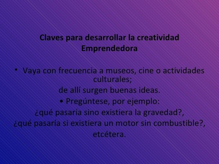 <ul><li>Claves para desarrollar la creatividad </li></ul><ul><li>Emprendedora </li></ul><ul><li>Vaya con frecuencia a muse...