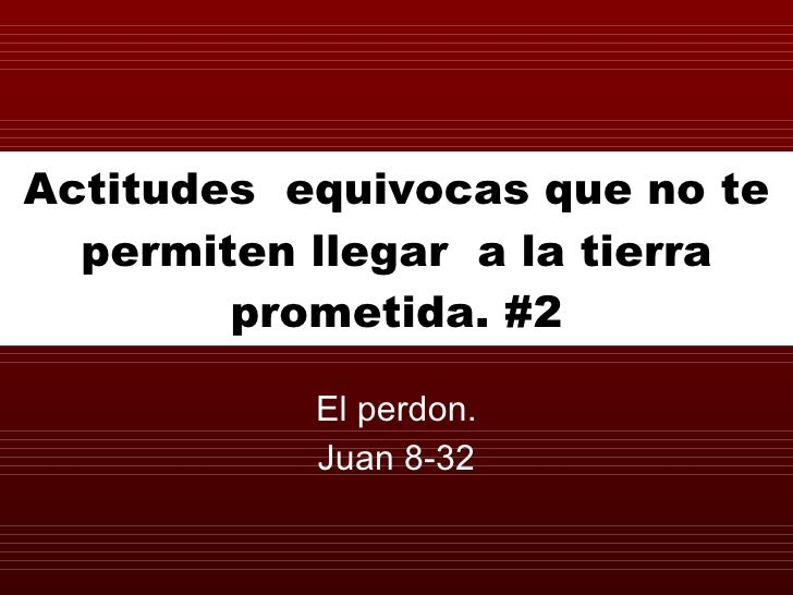 Actitudes  equivocas que no te permiten llegar  a la tierra prometida. #2 El perdon. Juan 8-32