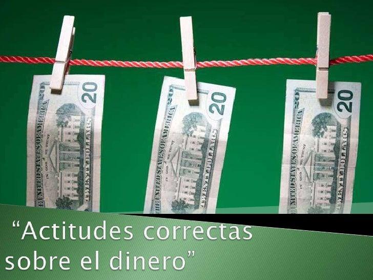 """""""Actitudes correctas sobre el dinero"""" <br />"""