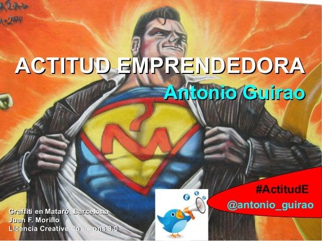 1@antonio_guirao #ActitudE ACTITUD EMPRENDEDORAACTITUD EMPRENDEDORA Antonio GuiraoAntonio Guirao Graffiti en Mataró, Barce...