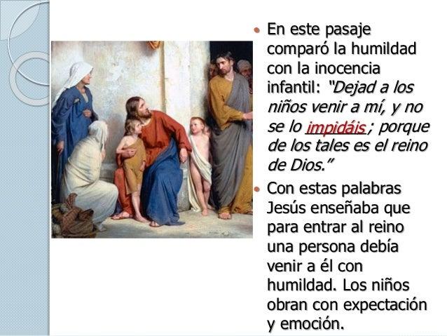 """ En este pasaje comparó la humildad con la inocencia infantil: """"Dejad a los niños venir a mí, y no se lo _______; porque ..."""