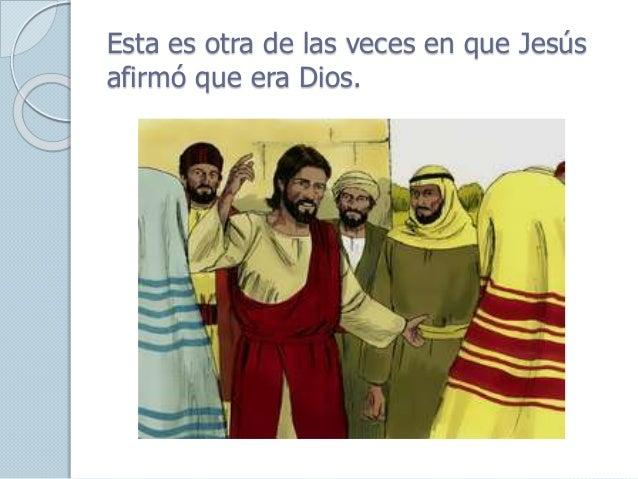 Esta es otra de las veces en que Jesús afirmó que era Dios.
