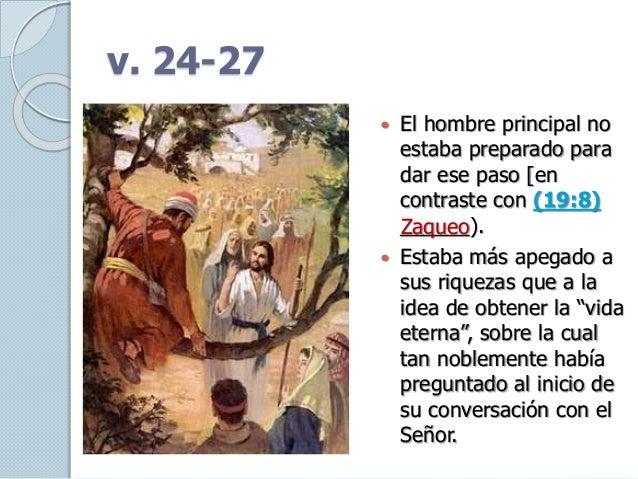 v. 24-27  El hombre principal no estaba preparado para dar ese paso [en contraste con (19:8) ______).  Estaba más apegad...