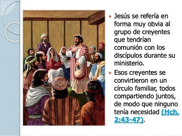  Jesús se refería en forma muy obvia al grupo de creyentes que tendrían comunión con los discípulos durante su ministerio...