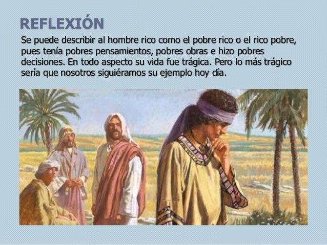 REFLEXIÓN Se puede describir al hombre rico como el pobre rico o el rico pobre, pues tenía pobres pensamientos, pobres obr...