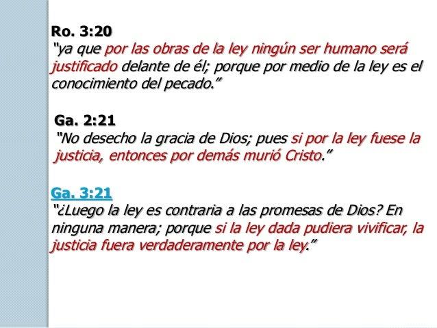 """Ro. 3:20 """"ya que por las obras de la ley ningún ser humano será justificado delante de él; porque por medio de la ley es e..."""