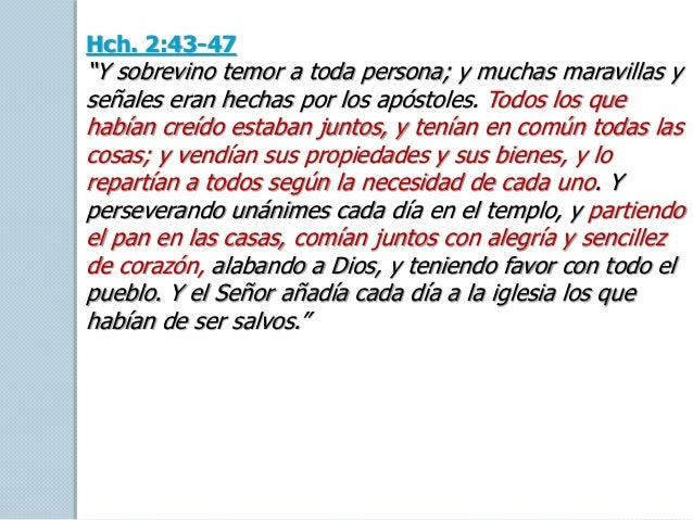 """Hch. 2:43-47 """"Y sobrevino temor a toda persona; y muchas maravillas y señales eran hechas por los apóstoles. Todos los que..."""