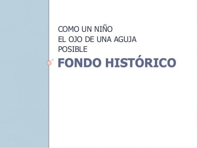 FONDO HISTÓRICO COMO UN NIÑO EL OJO DE UNA AGUJA POSIBLE