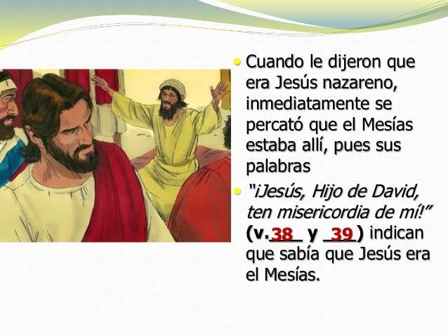 """ Cuando le dijeron que era Jesús nazareno, inmediatamente se percató que el Mesías estaba allí, pues sus palabras  """"¡Jes..."""