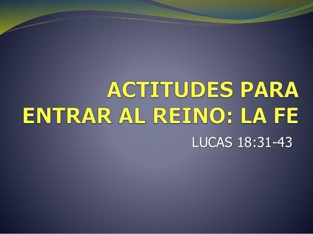 Actitudes para entrar al reino la fe Slide 2