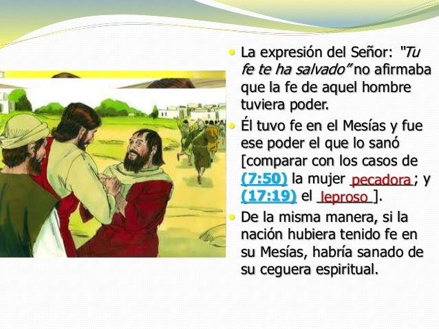 """ La expresión del Señor: """"Tu fe te ha salvado"""" no afirmaba que la fe de aquel hombre tuviera poder.  Él tuvo fe en el Me..."""