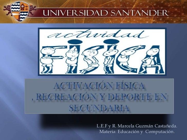 L.E.F y R. Marcela Guzmán Castañeda. Materia: Educación y Computación.