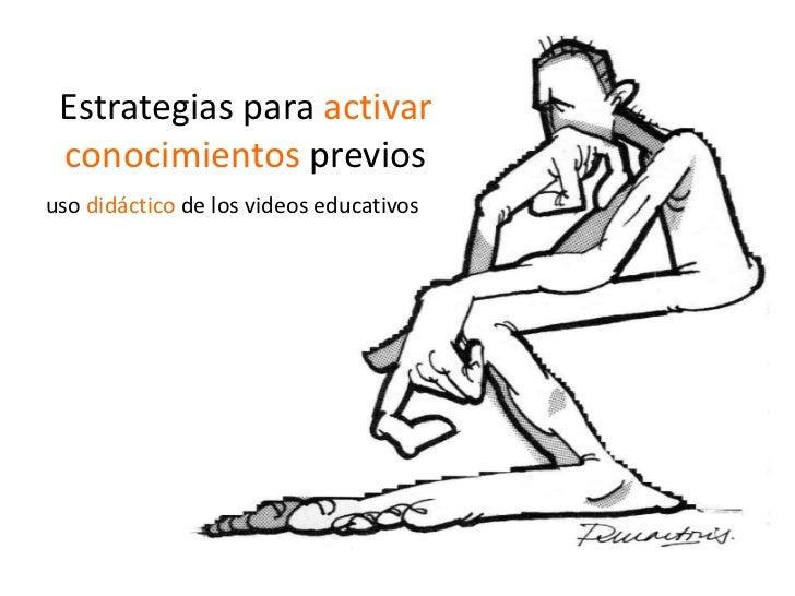 Estrategias para activar conocimientos previosuso didáctico de los videos educativos