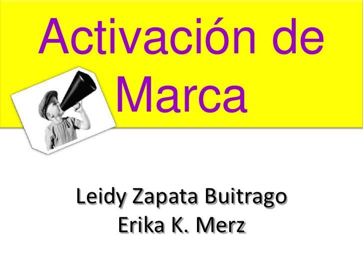 Activación de MarcaLeidy Zapata BuitragoErika K. Merz<br />
