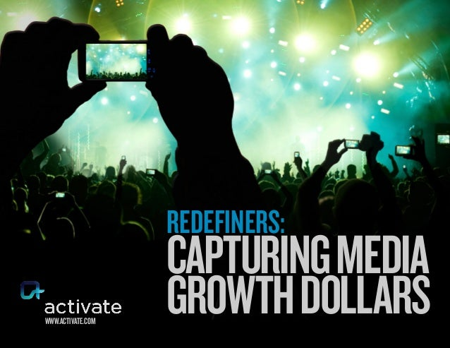 Redefiners:                   Capturing Mediawww.activate.com                   GrowtH Dollars
