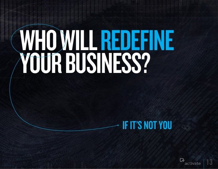 WHO WILL REDEFINEyOuR BuSINESS?           IF IT'S NOT yOu                             13