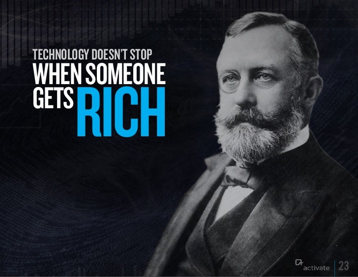 Technology Doesn'T sTopWHEN SOMEONEGETS        RICH                          23
