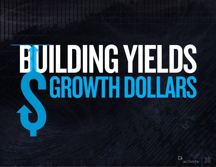 BuILDING yIELDS  GROWTH DOLLARS                   30