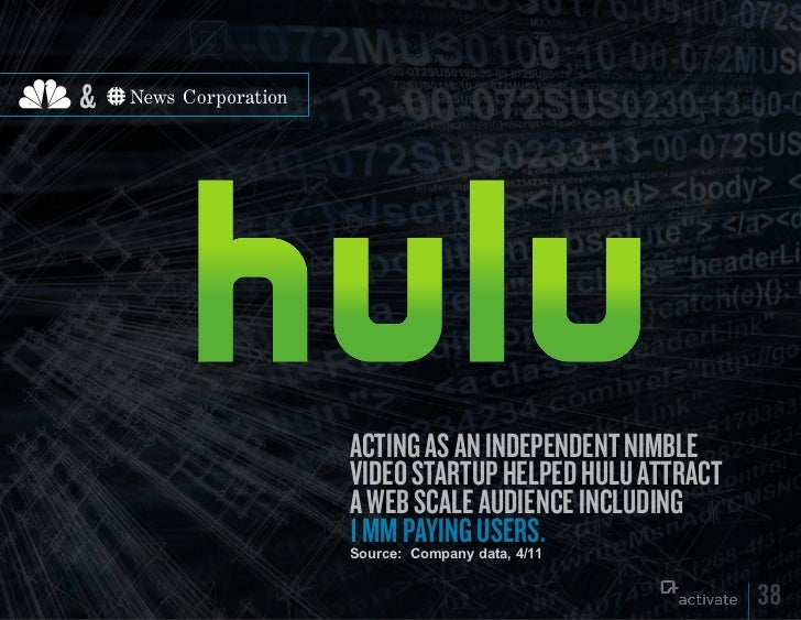 &    ACTING AS AN INDEPENDENT NIMBLE    VIDEO STARTUP HELPED HULU ATTRACT    A WEB SCALE AUDIENCE INCLUDING    1 MM PAyING...