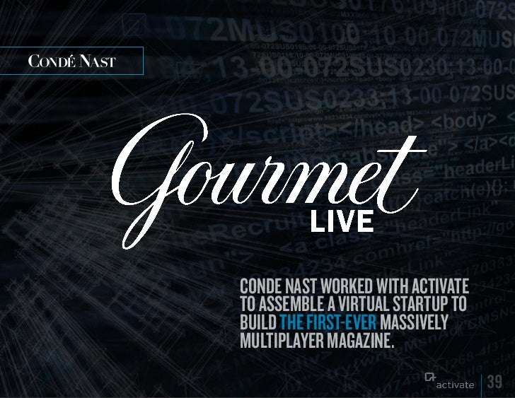 Conde nast worked with aCtivateto assemble a virtual startup tobuild the first-ever massivelymultiplayer magazine.        ...
