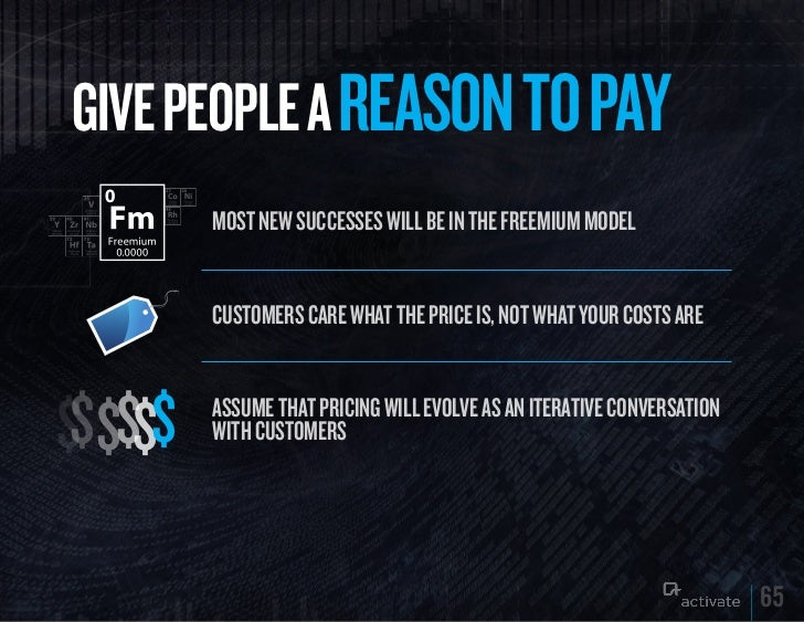 GIVE PEOPLE A REASON TO PAy         Most new successes will be in the freeMiuM Model         custoMers care what the price...
