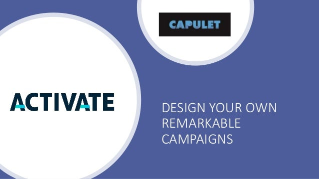 DESIGN YOUR OWN REMARKABLE CAMPAIGNS