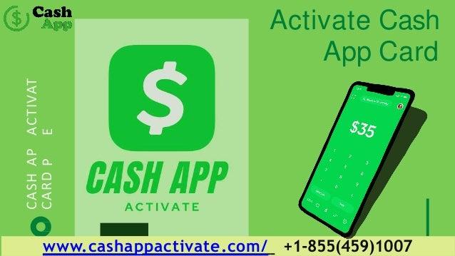 Activate Cash App Card AP P ACTIVAT E CASH CARD www.cashappactivate.com/ +1-855(459)1007