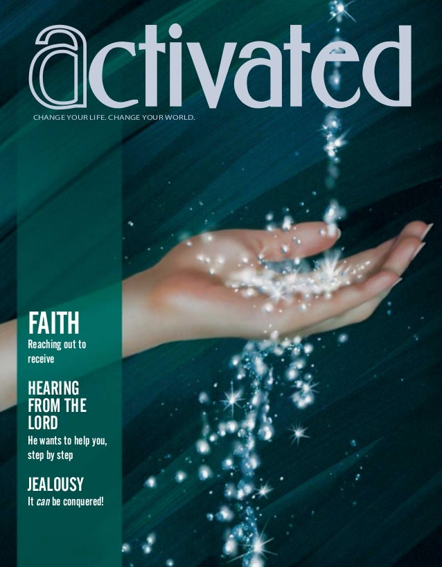 ctivatedCHANGE YOUR LIFE. CHANGE YOUR WORLD. FAITHReaching out to receive HEARING FROM THE LORD He wants to help you, step...