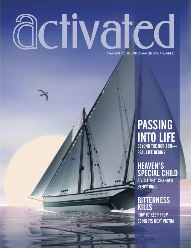 ctivatedCHANGE YOUR LIFE. CHANGE YOUR WORLD. PASSING INTO LIFEBEYOND THE HORIZON— REAL LIFE BEGINS HEAVEN'S SPECIAL CHILD ...