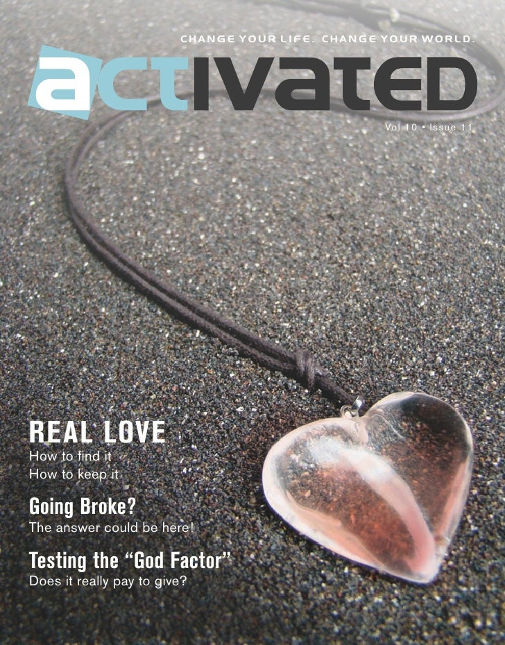 change your life. change your world.                                                       Vol 10 • Issue 11     REAL LOVE...